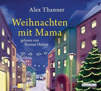 Hörbuch Weihnachten.Weihnachten Mit Mama Buch Von Alex Thanner Hörbuch Mit Thomas