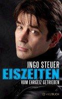 """Ingo Steuer - Buch """"Eiszeiten - Vom Ehrgeiz getrieben"""""""