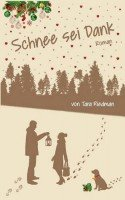 Schnee sei Dank: Ein Winter-Wunder-Weihnachtsroman von Tara Riedman