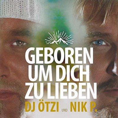 DJ Ötzi und Nik P. - Geboren um Dich zu lieben