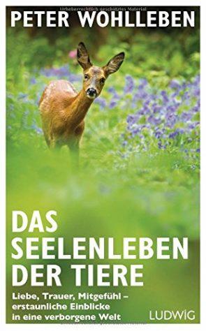 Neues Buch von Peter Wohlleben Das Seelenleben der Tiere