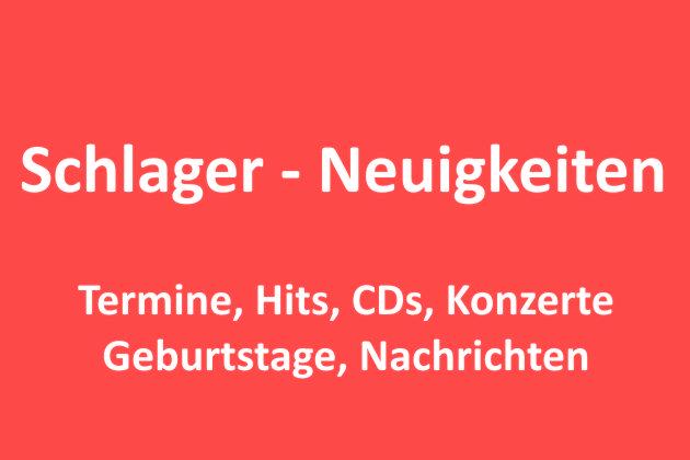 Schlager-Neuigkeiten, Termine, Konzerte, Hits, CDs, Geburtstage, Nachrichten