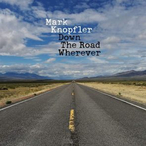 Mark Knopfler Neues Album Down the Road Wherever für Fans