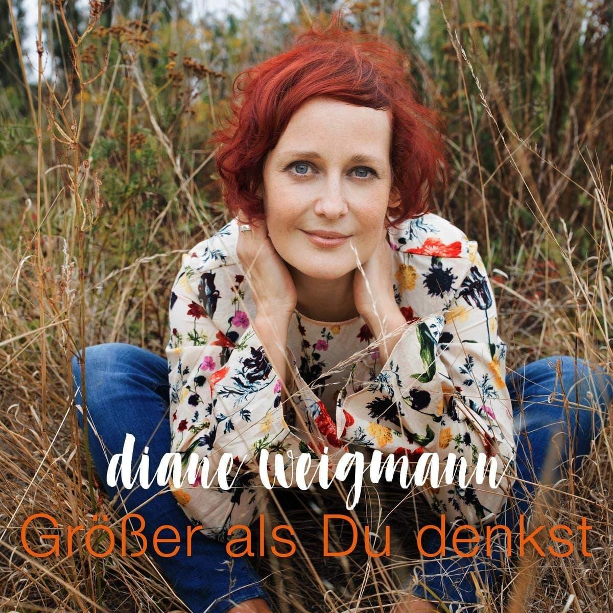 Diane Weigmann - CD Größer als Du denkst 2019