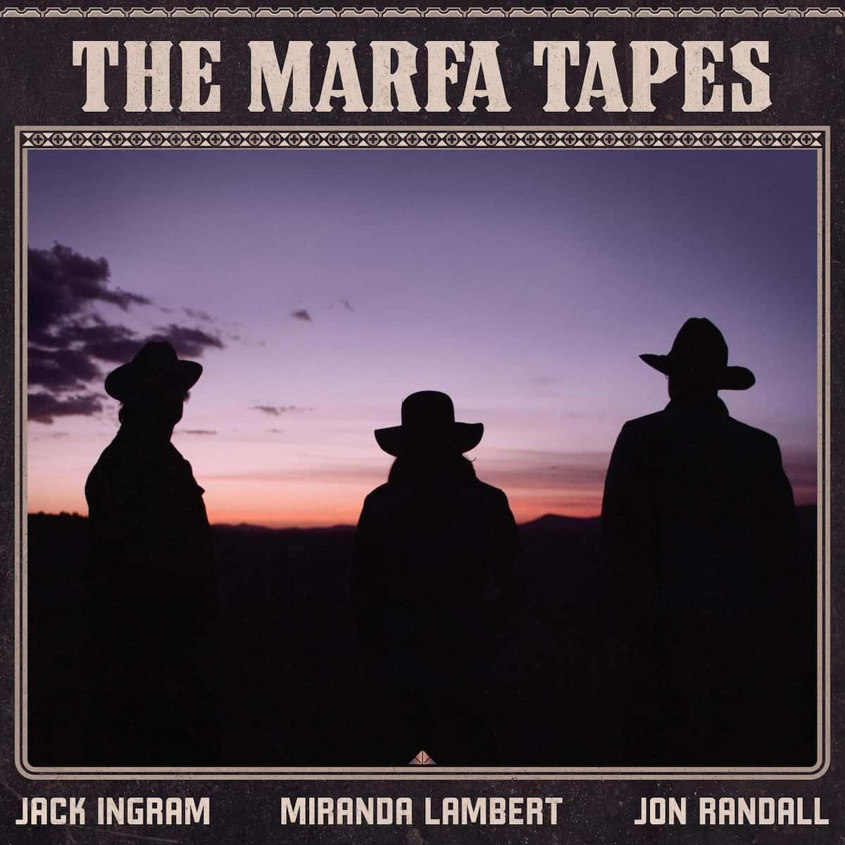Country: The Marfa Tapes veröffentlicht - Neues Country-Album von Jack Ingram, Miranda Lambert & Jon Randall